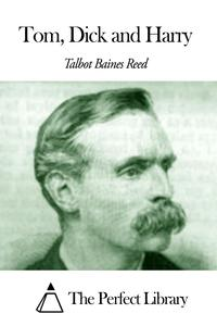 Tom and Dick and Harry【電子書籍】[ Talbot Baines Reed ]