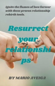 Resurrect Your Relationships & Ignite the Flames of Love Forever With These Proven Relationship Rebirth Tools.【電子書籍】[ Mario Aveiga ]