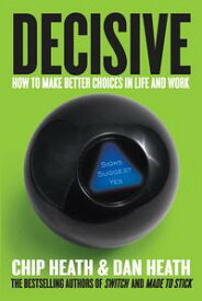 DecisiveHow to Make Better Choices in Life and Work【電子書籍】[ Chip Heath ]