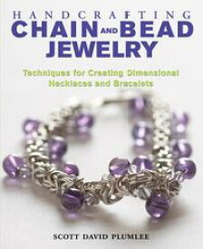 Handcrafting Chain and Bead JewelryTechniques for Creating Dimensional Necklaces and Bracelets【電子書籍】[ Scott David Plumlee ]