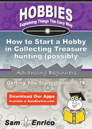 How to Start a Hobby in Collecting Treasure hunting (possibly using metal detectors)