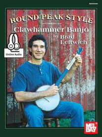 Round Peak Style Clawhammer Banjo【電子書籍】[ Brad Leftwich ]
