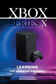 Xbox Series X: Learning the Essentials Features【電子書籍】[ Edward Marteson ]