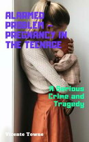 Alarmed Problem ? Pregnancy in The Teenage: A Serious Crime and Tragedy