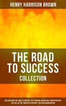 THE ROAD TO SUCCESS COLLECTION: Dollars Want Me, How To Control Fate Through Suggestion, Concentration, The …