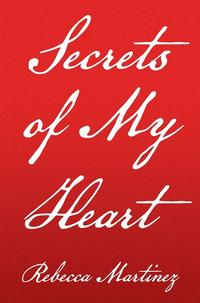 Secrets of My Heart【電子書籍】[ Rebecca Martinez ]