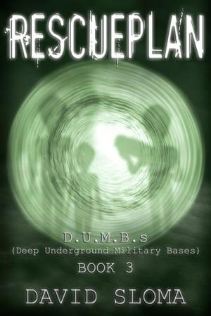 Rescueplan: D.U.M.B.s (Deep Underground Military Bases) - Book 3【電子書籍】[ David Sloma ]