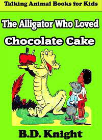 The Alligator Who Loved Chocolate Cake【電子書籍】[ B.D. Knight ]