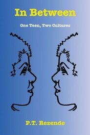 In Between: One Teen, Two Cultures【電子書籍】[ P.T. Rezende ]
