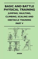 Basic and Battle Physical Training - Jumping, Vaulting, Climbing, Scaling and Obstacle Training - Part V