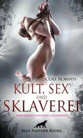 Kult, Sex und Sklaverei | fantastisch erotische GeschichtenEs wird kaum ein Tabu ausgelassen ...【電子書籍】[ Cole Roberts ]