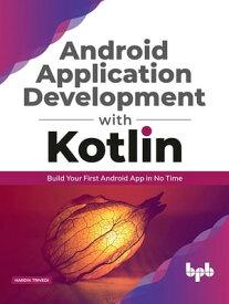 Android application development with Kotlin【電子書籍】[ Trivedi Hardik ]
