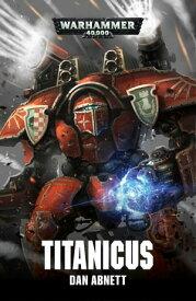Titanicus【電子書籍】[ Dan Abnett ]