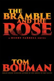 The Bramble and the Rose: A Henry Farrell Novel【電子書籍】[ Tom Bouman ]