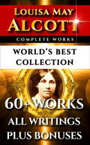 Louisa May Alcott Complete Works ? World's Best Collection