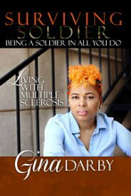 Surviving Soldier Living with Multiple Sclerosis【電子書籍】[ Gina Darby ]