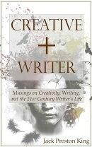 Creative + Writer: Musings on Creativity, Writing, and the 21st Century Writer's Life