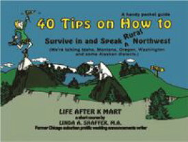 40 Tips on How to Survive in and Speak Rural Northwest【電子書籍】[ Linda A. Shaffer, M.A. ]