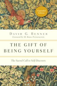 The Gift of Being YourselfThe Sacred Call to Self-Discovery【電子書籍】[ David G. Benner ]