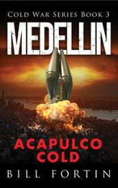 Medellin Acapulco Cold A Cold War Adventure with Rick Fontain - Book 3【電子書籍】[ Bill Fortin ]