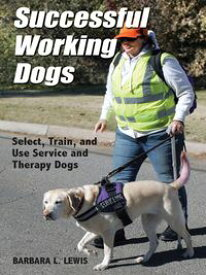 Successful Working Dogs: Select, Train, and Use Service and Therapy Dogs【電子書籍】[ Barbara L. Lewis ]