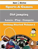 A Beginners Guide to Dirt jumping (Volume 1)