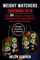 Weight Watchers Cookbook 2019: Top 50 delicious recipes for beginners with smart points to lose weight progr…