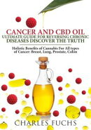 Cancer and CBD Oil Ultimate Guide For Reversing Chronic Diseases Discover The Truth: Holistic Benefits of Ca…