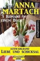 Auswahlband Anna Martach - Liebe und Schicksal September 2018: 3 Romane in einem Buch