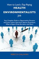 How to Land a Top-Paying Health environmentalists Job: Your Complete Guide to Opportunities, Resumes and Cov…