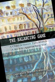 The Balancing GameA Child Between Two Worlds, A Society Approaching War【電子書籍】[ Dorothea Shefer-Vanson ]