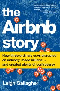 The Airbnb StoryHow Three Ordinary Guys Disrupted an Industry, Made Billions . . . and Created Plenty of Controversy【電子書籍】[ Leigh Gallagher ]