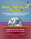 Wildlife Trafficking and Poaching: Contemporary Context and Dynamics for Security Cooperation and Military A…
