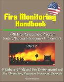 Fire Monitoring Handbook (FMH Fire Management Program Center, National Interagency Fire Center) Part 2 - Wil…