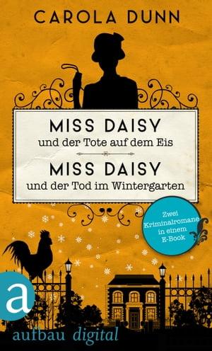 Miss Daisy und der Tote auf dem Eis & Miss Daisy und der Tod im WintergartenZwei Kriminalromane in einem E-Book【電子書籍】[ Carola Dunn ]