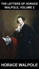 The Letters of Horace Walpole, Volume 2 [mit Glossar in Deutsch]
