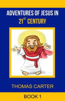 Adventures of Jesus in 21st Century (Jesus Story Book 1)