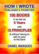 How I Wrote, Published and Promoted 100 Books: in as Fast as 5 Years with 15 Simple Principles and without H…