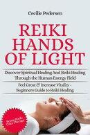 Reiki Hands of Light: Discover Spiritual Healing and Reiki Healing Through the Human Energy Field