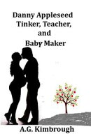 Danny Appleseed Tinker, Teacher, and Baby Maker