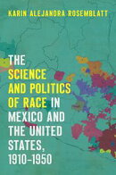 The Science and Politics of Race in Mexico and the United States, 1910?1950
