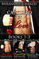 Captured by Love Books 1-3 (The Unwilling Executive, The Unyielding Bachelor, The Undercover Playboy)