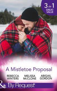 A Mistletoe Proposal: Marry Me under the Mistletoe / A Little Bit of Holiday Magic / Christmas Magic in Heat…