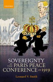 Sovereignty at the Paris Peace Conference of 1919【電子書籍】[ Leonard V. Smith ]