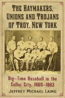 The Haymakers, Unions and Trojans of Troy, New York
