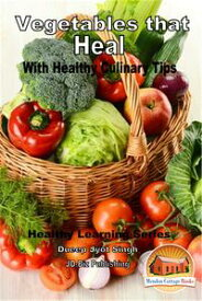 Vegetables that Heal: With Healthy Culinary Tips【電子書籍】[ Dueep Jyot Singh ]