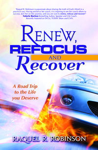 Renew, Refocus & Recover! A Road Trip to the Life You Deserve【電子書籍】[ Raquel R. Robinson ]