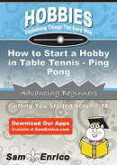 How to Start a Hobby in Table Tennis - Ping Pong