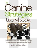 The Canine Strategies Workbook : For People Who Love Their High - Energy, Fearful, Willful and / or Reactive…