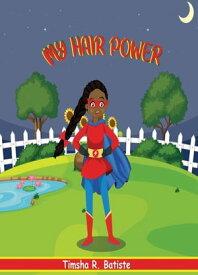 My Hair Power【電子書籍】[ Timsha R Batiste ]